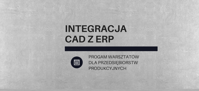 Warsztaty: integracja oprogramowania CAD z ERP