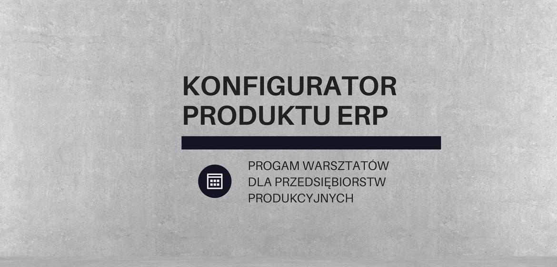 Warsztaty z obsługi konfiguratora produktu w systemie ERP
