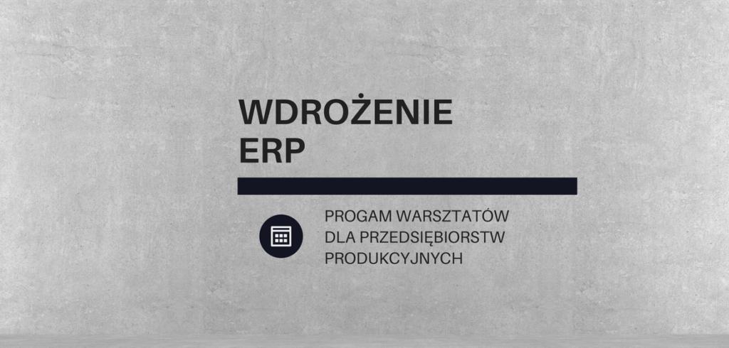 Warsztaty: Jak wdrożyć system ERP - praktyczne zajęcia