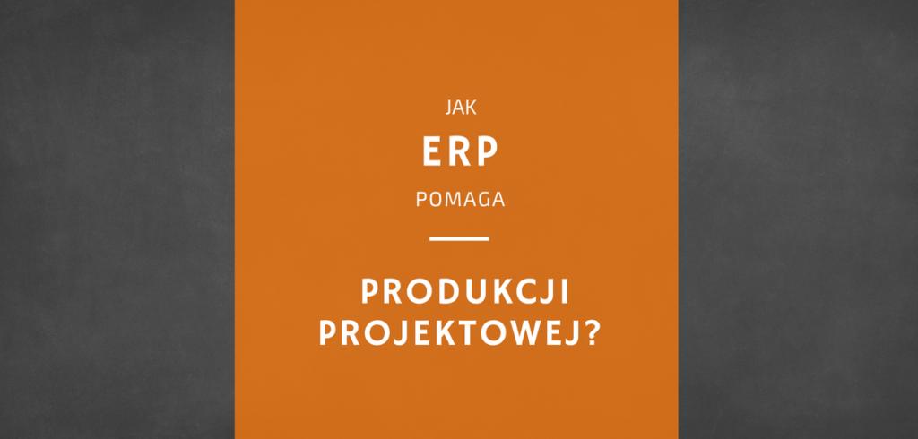 System ERP dla produkcji projektowej - proALPHA Polska