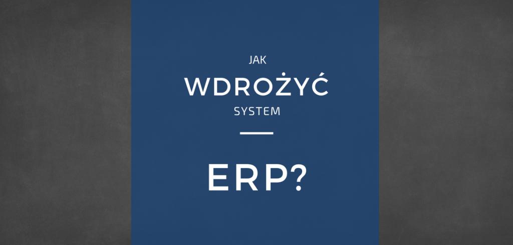 Jak wdrożyć system ERP w Polsce?