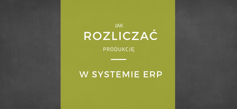 Rozliczanie produkcji w systemie erp (3)