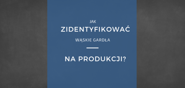 Identyfikacja wąskich gardeł na produkcji - poradnik i instrukcja