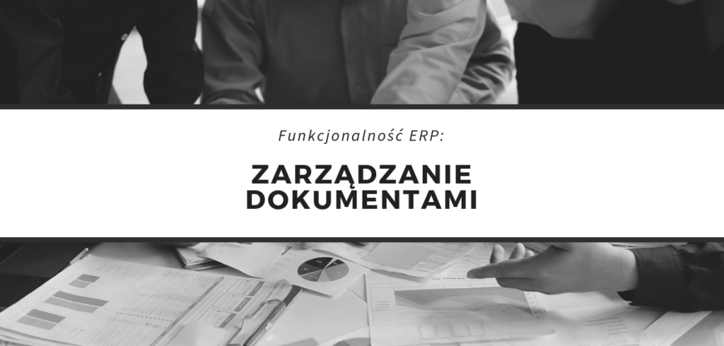 Zarządzanie dokumentami DMS w systemie ERP wbudowany moduł