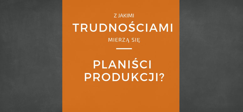 Problemy w planowaniu produkcji