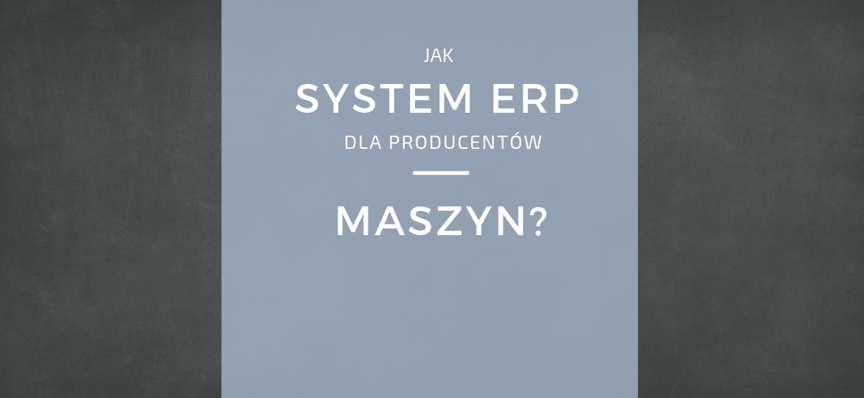 System ERP dla producentów maszyn i urządzeń