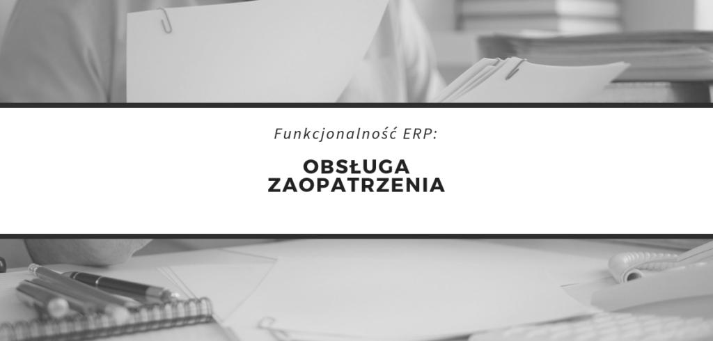 Obsługa procesu zaopatrzenia - zarządzanie zakupami w systemie ERP