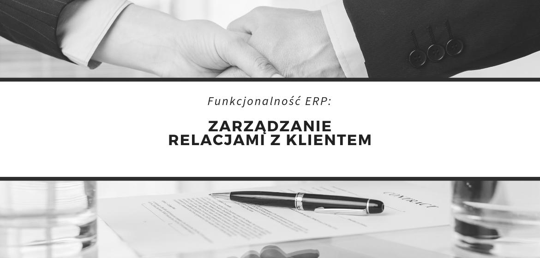 Zarządzanie relacjami z klientem w systemie ERP