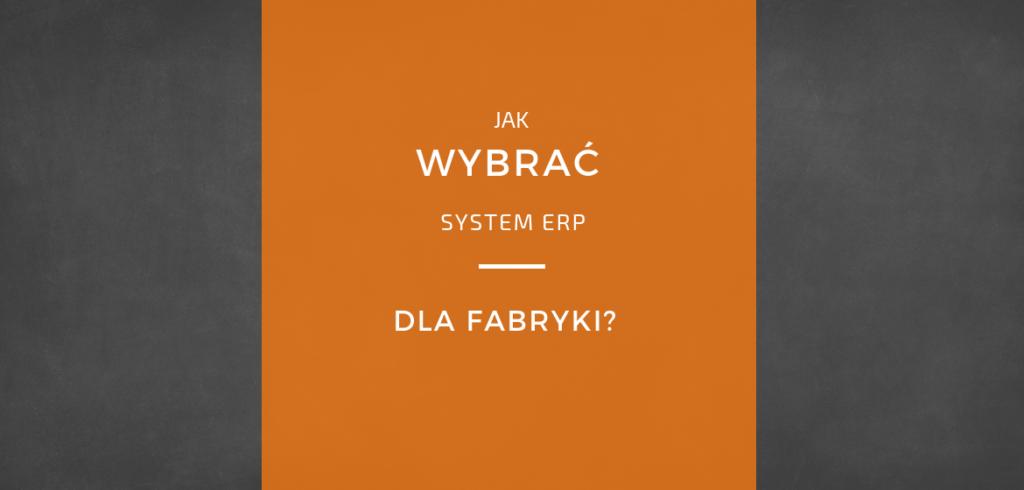 Wybór systemu ERP dla produkcji - fabryka i zakład w dobie Przemysłu 4.0