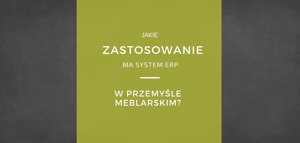 Przemysł meblarski wdrożenie systemu ERP - przypadki użycia