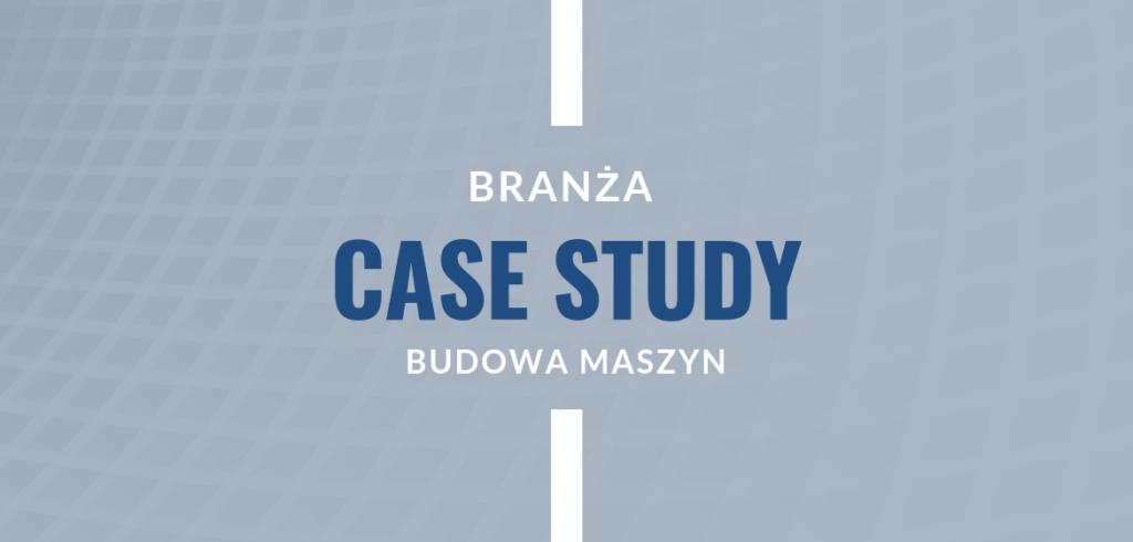 Case Study ERP Produkcja maszyn i budowa