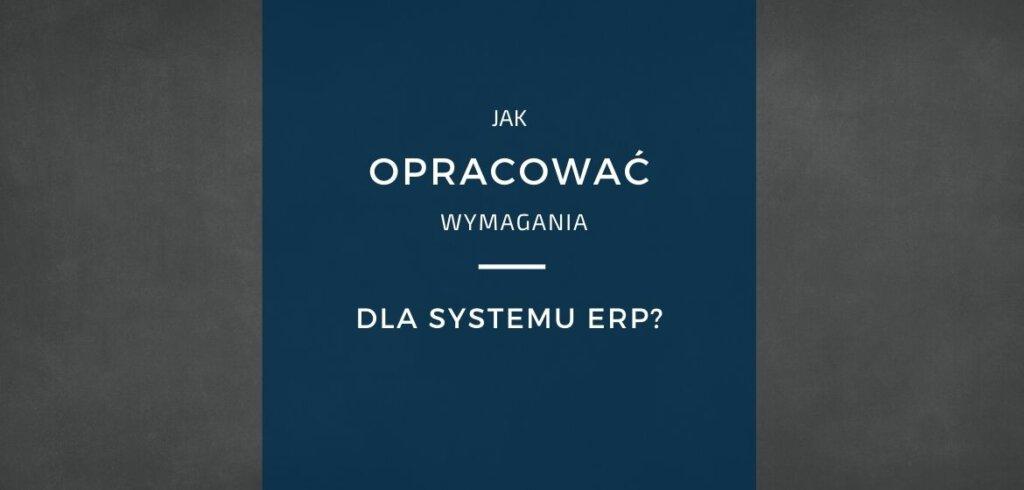 Wymagania funkcjonalne wobec systemu ERP - lista, przykłady