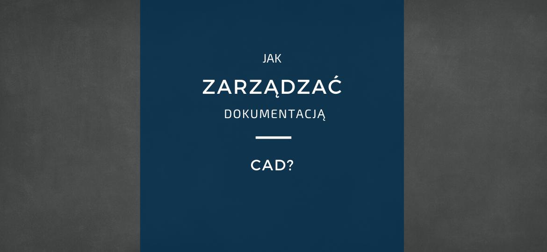 Zarządzanie dokumentacją CAD